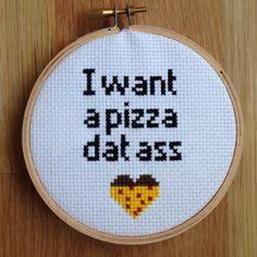 I Want a Pizza Dat Ass Cross Stitch by SmartAssStitchery on Etsy