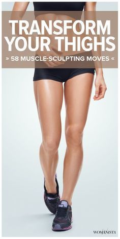 Transform your thighs with these 58 muscle-sculpting exercises. Perfect for a women's at-home workout - minimal equipment needed! Womanista.com #legworkout #workout #womensworkout #bootyworkout #lowerbodyworkout #exercises #fitness #athomeworkout #strengthtraining