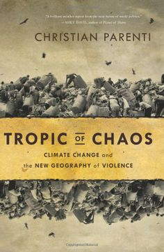 Tropic of Chaos: Climate Change and the New Geography of Violence: Christian Parenti: UConn access.