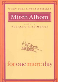 For One More Day, Mitch Albom. Intense story about one more day with those you love and take for granted.