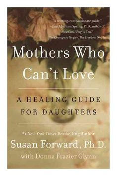 With Mothers Who Can't Love: A Healing Guide for Daughters , Susan Forward, Ph.D., author of the smash #1 bestseller Toxic Parents , offers a powerful look at the devastating impact unloving mothers h