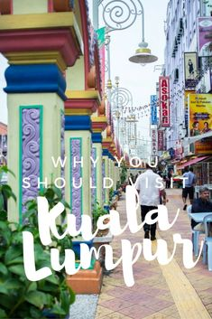 Kuala Lumpur in Pictures Why you should visit Malaysia´s capital