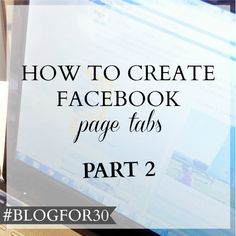 14. of #Blogfor30: How to create Facebook Tabs Part 2 Business Stories, Business Pages, Create Facebook Page, Facebook Business, Content Marketing Strategy, Blogging, Challenge, Learning, Day