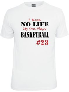 Funny Personalized Basketball Mom Shirt in White.  I have no life, my son / daughter plays Basketball..