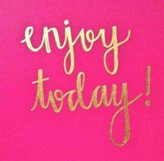 Enjoy ur day!