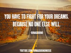You have to fight for your dreams.  #quote #quote #inspiring #inspiring #words #words #wisdom #wisdom #music #music #life #life #dreams #dreams #workhard #workhard #runaground #runaground #road #road #photo #photo #image #image
