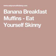 Banana Breakfast Muffins - Eat Yourself Skinny