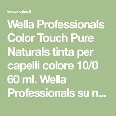 Wella Professionals Color Touch Pure Naturals tinta per capelli colore 10/0 60 ml. Wella Professionals su notino.it ❤ a PREZZI SUPER con consegna entro tre giorni!