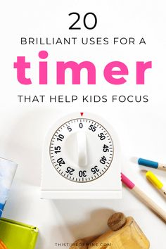 20 Brilliant Uses For A Timer That Will Help Kids Focus