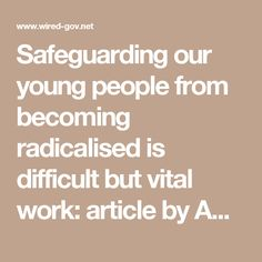 Safeguarding our young people from becoming radicalised is difficult but vital work: article by Amber Rudd | Home Office | Official Press Release