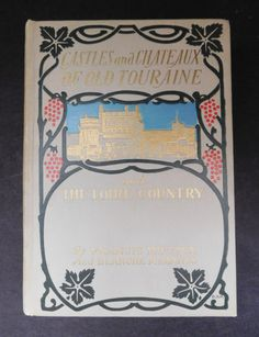 Castles and Chateaux of Old Touraine and Loire Country - Beautiful Illustrated Antique Book on France - Fold-Out Maps by Oldbound on Etsy https://www.etsy.com/listing/279472530/castles-and-chateaux-of-old-touraine-and