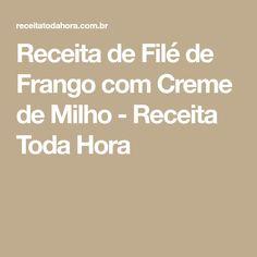 Receita de Filé de Frango com Creme de Milho - Receita Toda Hora