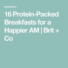 16 Protein-Packed Breakfasts for a Happier AM | Brit + Co