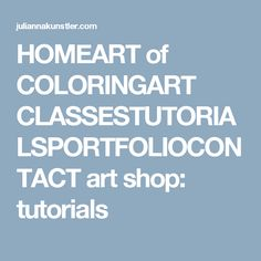 HOMEART of COLORINGART CLASSESTUTORIALSPORTFOLIOCONTACT art shop: tutorials