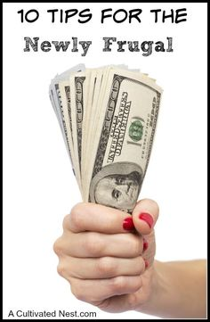 10 tips for the newly frugal. These tips are for those who are frustrated and about to walk away from frugal living. These first 5 tips will get you started on good, strong footing. The second half of them will get you started on actually cutting your budget and working toward a strong, full savings account.