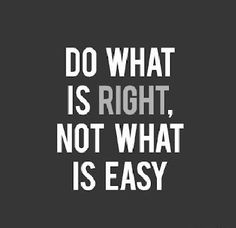 sadly our society switches the words easy and right. Great Quotes, Quotes To Live By, Inspirational Quotes, Motivational Quotes For Workplace, Mottos To Live By, Meaningful Quotes, Do What Is Right, What Are You Doing, True Words