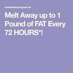 Melt Away up to 1 Pound of FAT Every 72 HOURS*! Pound Of Fat, 1 Pound, 72 Hours, Revolutionaries, Diet, Per Diem, Diets, Loose Weight
