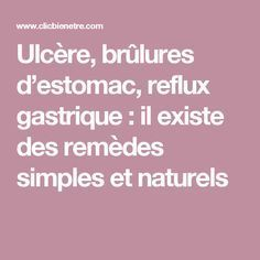 Ulcère, brûlures d'estomac, reflux gastrique : il existe des remèdes simples et naturels