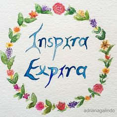 Copyright by Adriana Galindo - Respira, aquarela, 15 x 21cm / Inhale. Exhale, watercolor / yoga, meditation, namaste, ilustracao, illustration, flores, flower / drigalindo1@gmail.com