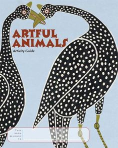 """""""Artful Animals"""", activity guide for students. Showcases African animals, which serve as metaphors for qualities such as leadership and moral values. 