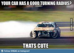 your car has a small turning radius? Funny Car Memes, Car Humor, Badass, Formula Drift, Automobile, Nissan 240sx, Drag, Drifting Cars, Japan Cars