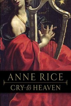 Cry to Heaven by Anne Rice, Click to Start Reading eBook, In a sweeping saga of music and vengeance, the acclaimed author of The Vampire Chronicles draws reade