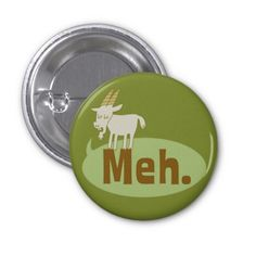 Meh (said the goat) Funny Flair Pinback Button