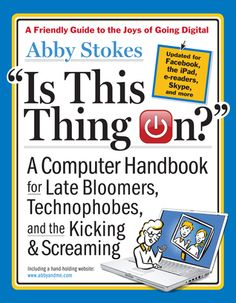 """(Computers 004.16 STO) Is This Thing On? A Computer Handbook for Late Bloomers, Technophobes, and the Kicking and Screaming by Abby Stokes. """"In an easy, authoritative, hand-holding way, she covers it all!"""" Put it on hold here: http://vulcan.bham.lib.al.us/record=b2897486~S27"""