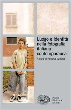 Matteo Balduzzi, Antonello Frongia, William Guerrieri, Roberta Valtorta - Luogo e identità nella fotografia italiana contemporanea