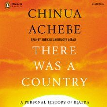 There Was a Country: A Personal History of Biafra (       UNABRIDGED) by Chinua Achebe Narrated by Adewale Akinnuoye-Agbaje