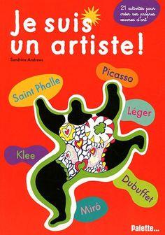 Je suis un artiste : Saint Phalle, Picasso, léger, Dubuffet, Miro, Klee - Sandrine Andrews - Amazon.fr - Livres