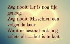 Mooi!!!!!!! Heart Quotes, Words Quotes, Wise Words, Me Quotes, Sayings, Classic Quotes, Proverbs Quotes, Dutch Quotes, Beautiful Words