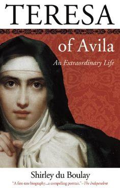 Teresa of Avila: An Extraordinary Life by Shirley du Boulay
