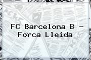 http://tecnoautos.com/wp-content/uploads/imagenes/tendencias/thumbs/fc-barcelona-b-forca-lleida.jpg FC Barcelona. FC Barcelona B - Forca Lleida, Enlaces, Imágenes, Videos y Tweets - http://tecnoautos.com/actualidad/fc-barcelona-fc-barcelona-b-forca-lleida/