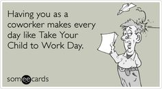 Coworker Children Work Take Your Child To Work Day Funny Ecard | Take Kids To Work Ecard | someecards.com
