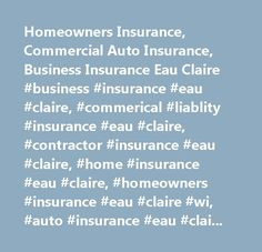 Homeowners Insurance, Commercial Auto Insurance, Business Insurance Eau Claire #business #insurance #eau #claire, #commerical #liablity #insurance #eau #claire, #contractor #insurance #eau #claire, #home #insurance #eau #claire, #homeowners #insurance #eau #claire #wi, #auto #insurance #eau #claire, #motorcycle #insurance #eau #claire, #boat #insurance #eau #claire, #personal #liability #insurance #eau #claire, #camper #insurance #eau #claire, #rv #insurance #eau #claire, #atv #insurance…