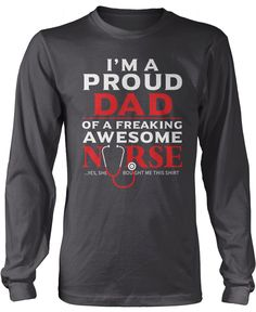 Im a proud dad of a freaking awesome nurse . yes, she bought me this shirt! Are you a DAD of an awesome nurse? This is the perfect t-shirt for you! Order yours today! Premium Long Sleeve T-Shirts Proud Dad, Comfy Hoodies, Nurse Life, I Am Scared, Personalized T Shirts, Pullover, Mom, Mens Tops, Freaking Awesome