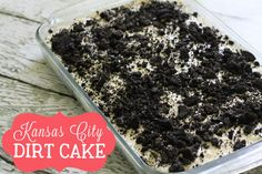 For Brad.  Kansas City Dirt Cake - A must keep recipe for any Oreo Lover!1 package Oreos  1 8 oz. cream cheese (softened)  1/2 cup Margarine or butter  1 cup powdered sugar  1 large container cool whip  2 boxes white chocolate or vanilla pudding  3 cups milk  1 tsp. vanilla