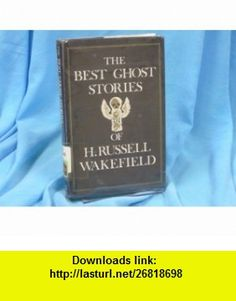 The Best Ghost Stories of H. Russell Wakefield (9780897330657) H. Russell Wakefield, Richard Dalby , ISBN-10: 089733065X  , ISBN-13: 978-0897330657 ,  , tutorials , pdf , ebook , torrent , downloads , rapidshare , filesonic , hotfile , megaupload , fileserve