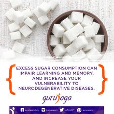 Excess sugar consumption can impair learning and memory, and increase your vulnerability to neurodegenerative diseases.
