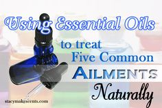 Essential Oils to Treat Five Common Ailments {Naturally}
