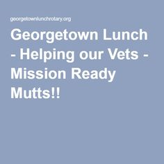 Georgetown Lunch - Helping our Vets - Mission Ready Mutts!!
