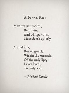 lovequotesrus: A Final Kiss by Michael Faudet Soulmate Love Quotes, Sweet Love Quotes, Love Poems, Love Is Sweet, Micheal Faudet, Michael Faudet Poems, Pretty Words, Beautiful Words, Poem Quotes
