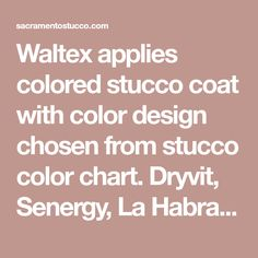 Waltex applies colored stucco coat with color design chosen from stucco color chart. Dryvit, Senergy, La Habra, Omega, and others Stucco Colors, Color Of The Day, Acrylic Colors, Exterior Paint, How To Apply, Chart, Omega, Design