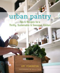Urban Pantry: Tips and Recipes for a Thrifty, Sustainable and Seasonal Kitchen ~ Amy Pennington