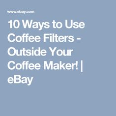 10 Ways to Use Coffee Filters - Outside Your Coffee Maker! | eBay