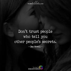 Don't Trust People Who Tell You Other People's Secrets - https://themindsjournal.com/dont-trust-people/