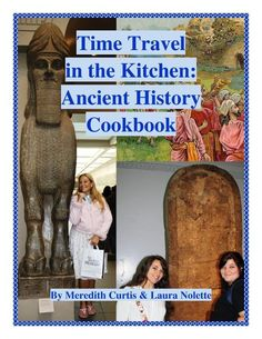 Time Travel in the Kitchen: Ancient History Cookbook. This would be a fun way to teach history and cooking at the same time.