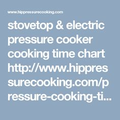 stovetop & electric pressure cooker cooking time chart  http://www.hippressurecooking.com/pressure-cooking-times/