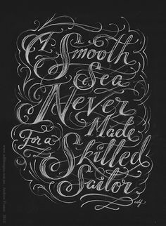 Andrew Frazer . Hand Lettered . 'A Smooth Sea Never Made For A Skilled Sailor' . White Pastel on Black Stonehenge Paper }  www.adfdesigns.com.au